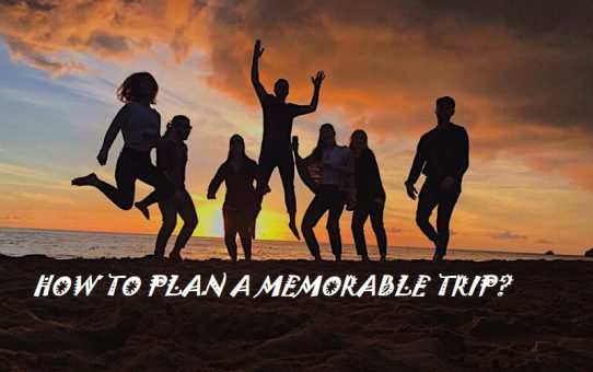 5 Ways to make your Trip Memorable